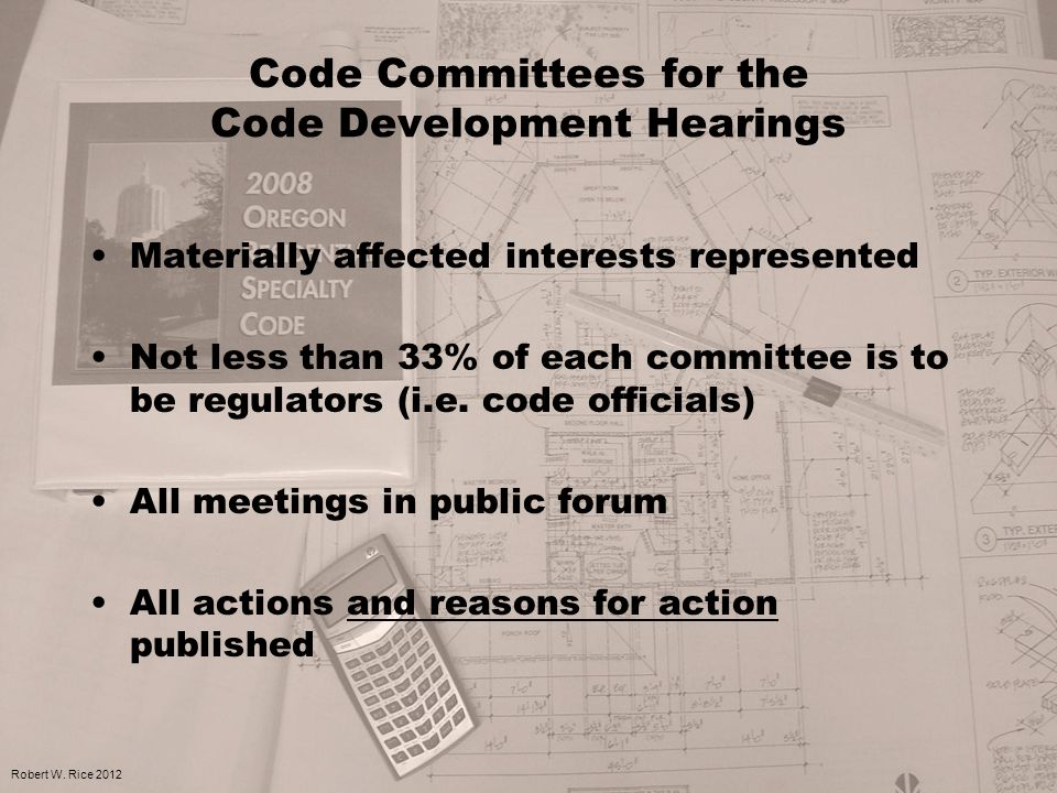 Code Committees for the Code Development Hearings Materially affected interests represented Not less than 33% of each committee is to be regulators (i.e.