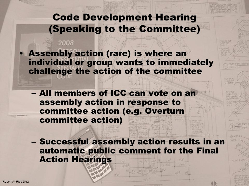 Code Development Hearing (Speaking to the Committee) Assembly action (rare) is where an individual or group wants to immediately challenge the action