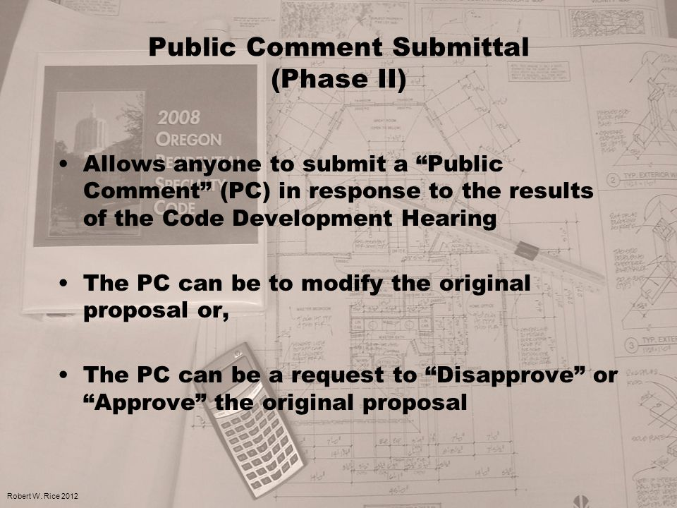 "Public Comment Submittal (Phase II) Allows anyone to submit a ""Public Comment"" (PC) in response to the results of the Code Development Hearing The PC"