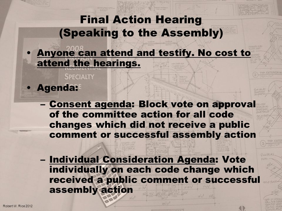 Final Action Hearing (Speaking to the Assembly) Anyone can attend and testify. No cost to attend the hearings. Agenda: –Consent agenda: Block vote on