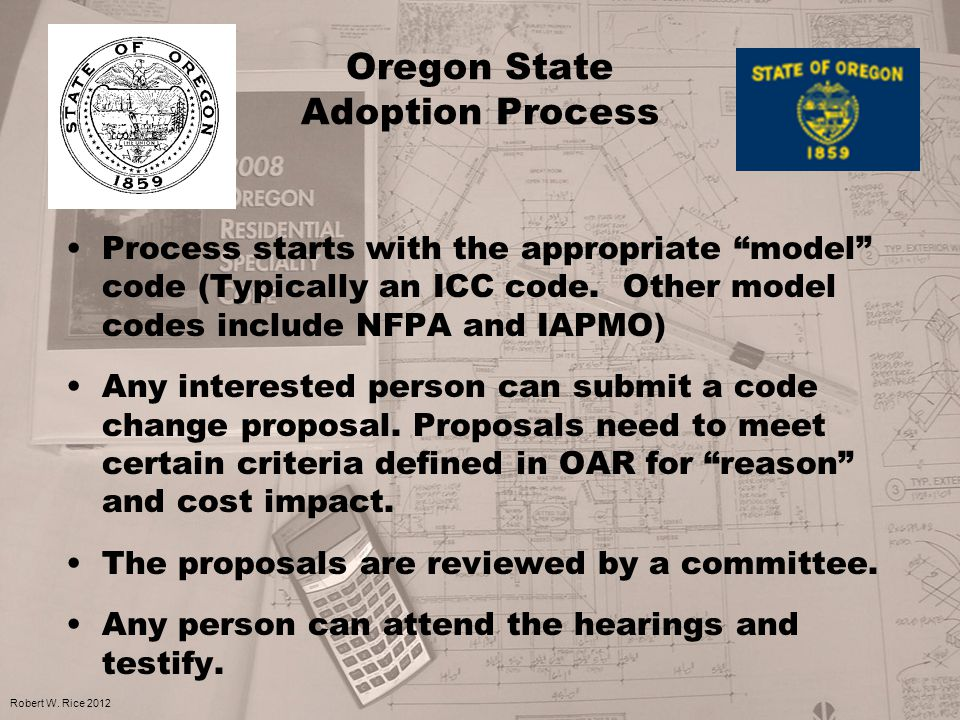 Oregon State Adoption Process Process starts with the appropriate model code (Typically an ICC code.