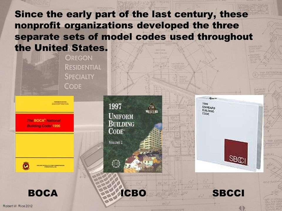 Since the early part of the last century, these nonprofit organizations developed the three separate sets of model codes used throughout the United States.