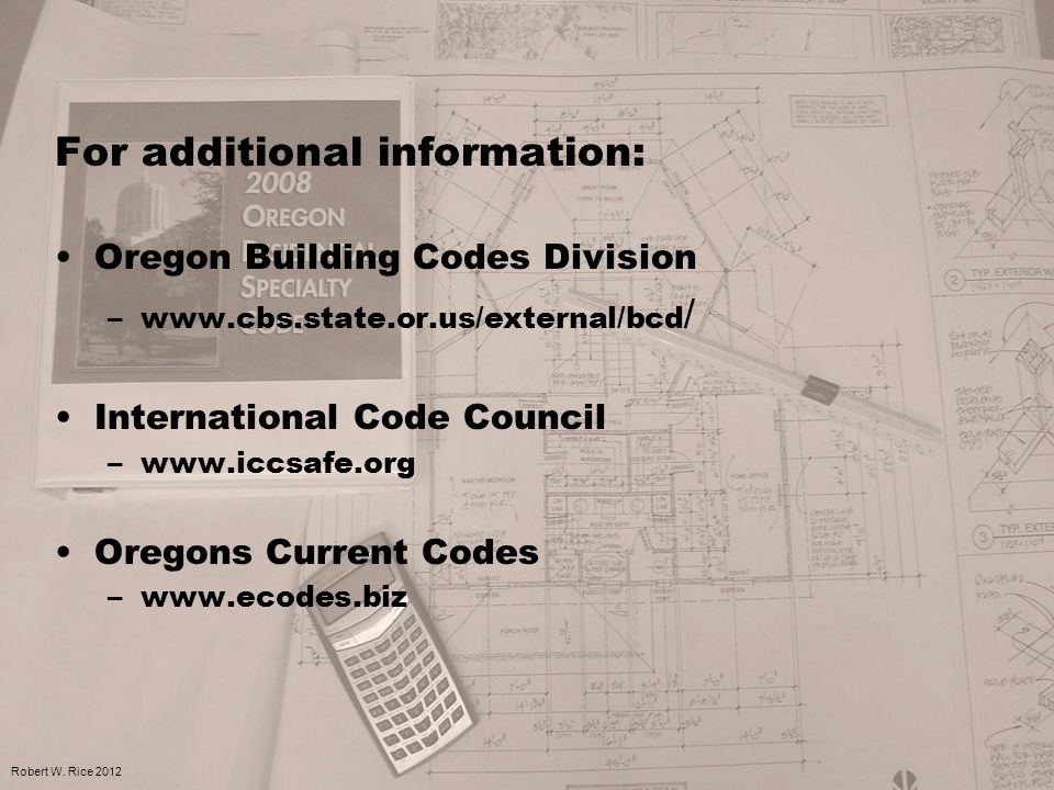For additional information: Oregon Building Codes Division –www.cbs.state.or.us/external/bcd / International Code Council –www.iccsafe.org Oregons Cur