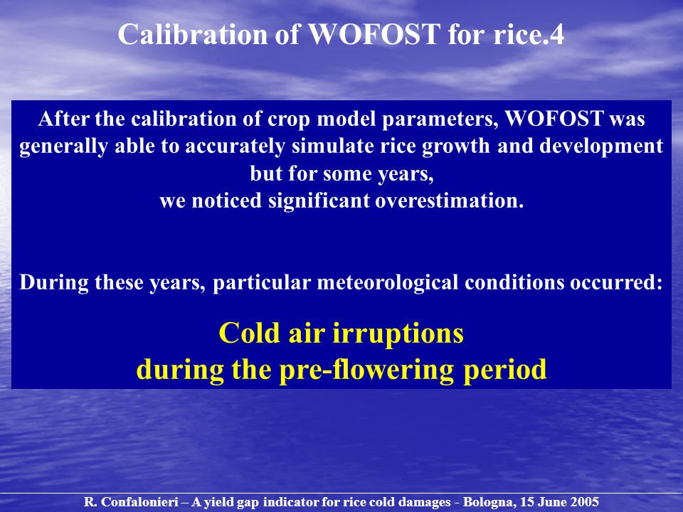 Calibration of WOFOST for rice.4 After the calibration of crop model parameters, WOFOST was generally able to accurately simulate rice growth and development but for some years, we noticed significant overestimation.