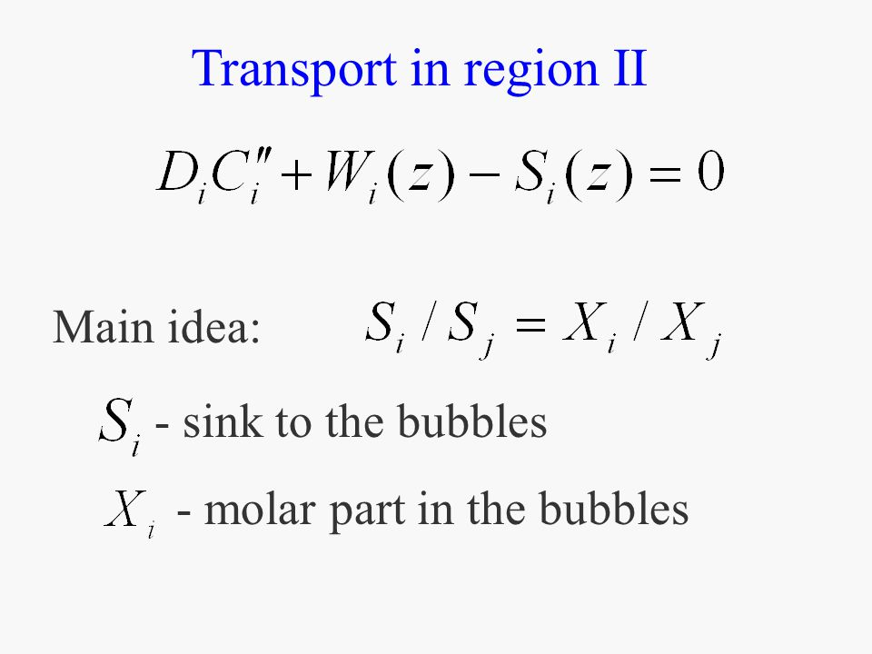 Transport in region II Main idea: - sink to the bubbles - molar part in the bubbles