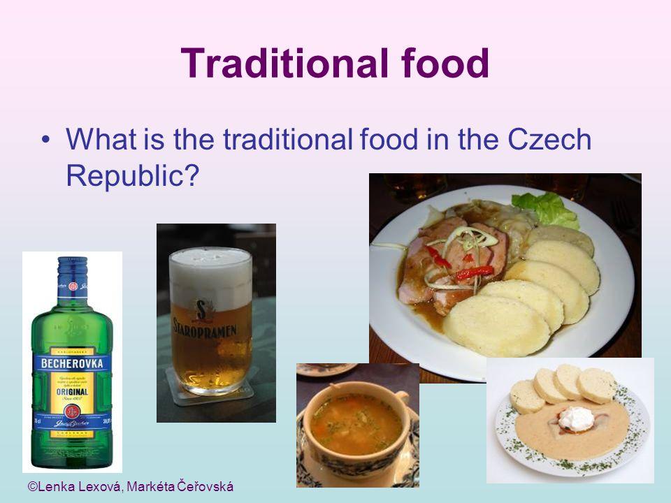 ©Lenka Lexová, Markéta Čeřovská Traditional food What is the traditional food in the Czech Republic?