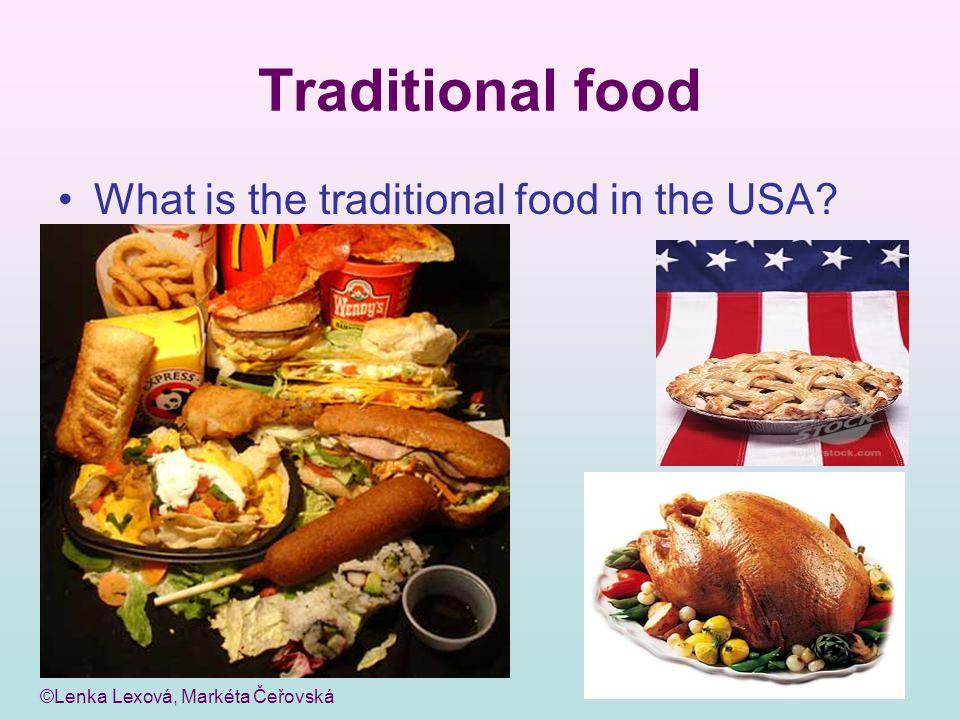 ©Lenka Lexová, Markéta Čeřovská Traditional food What is the traditional food in the USA?