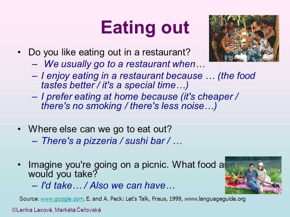 ©Lenka Lexová, Markéta Čeřovská Eating out Do you like eating out in a restaurant? – We usually go to a restaurant when… –I enjoy eating in a restaura