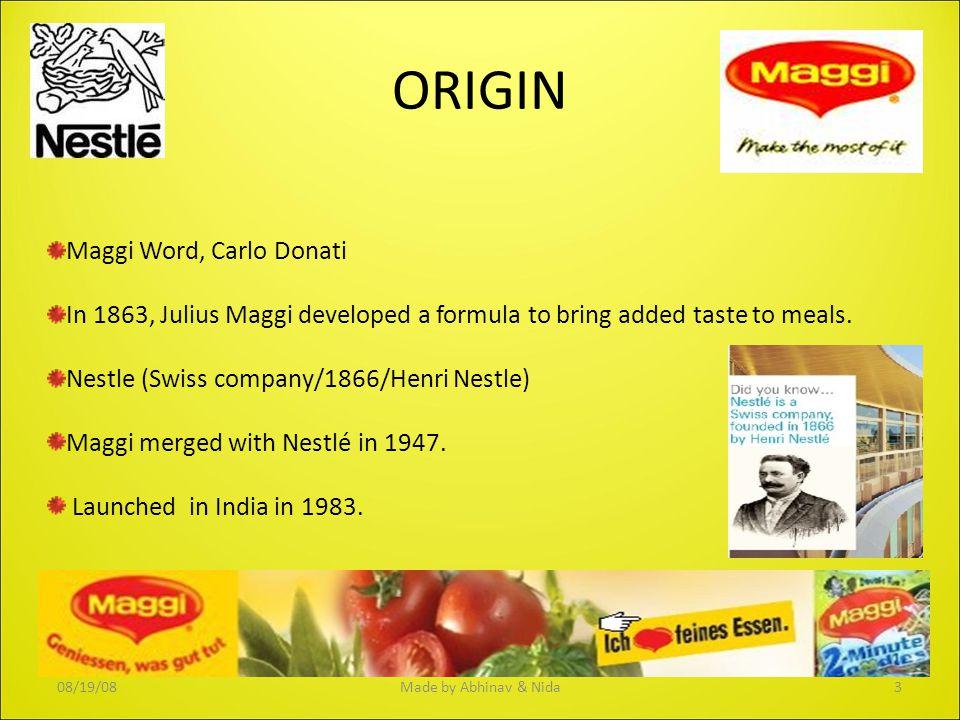ORIGIN Maggi Word, Carlo Donati In 1863, Julius Maggi developed a formula to bring added taste to meals. Nestle (Swiss company/1866/Henri Nestle) Mag