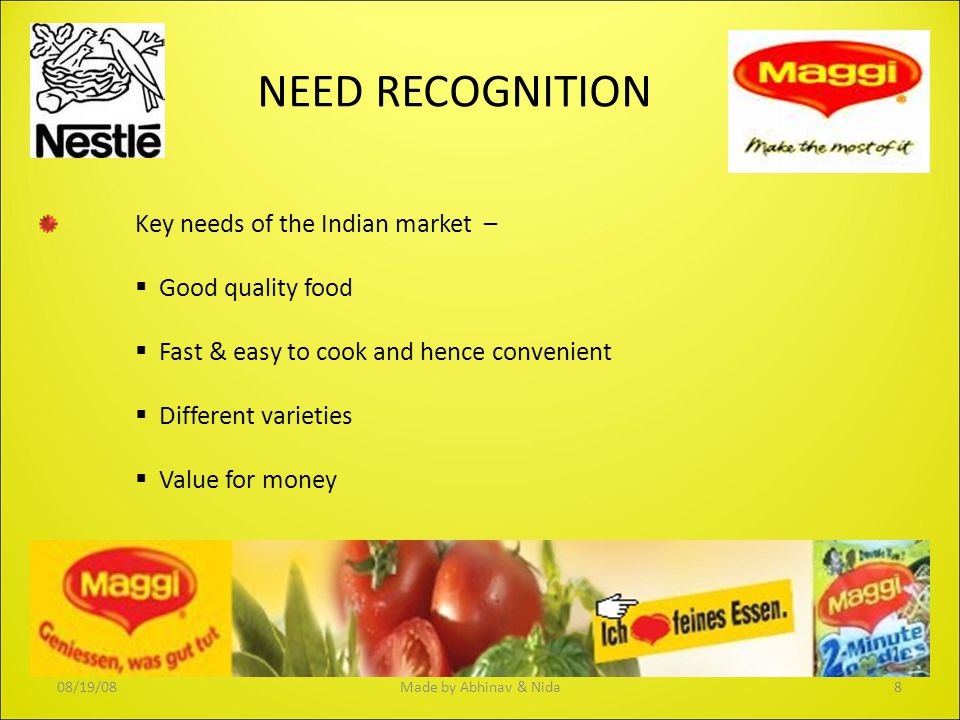 NEED RECOGNITION Key needs of the Indian market –  Good quality food  Fast & easy to cook and hence convenient  Different varieties  Value for mon