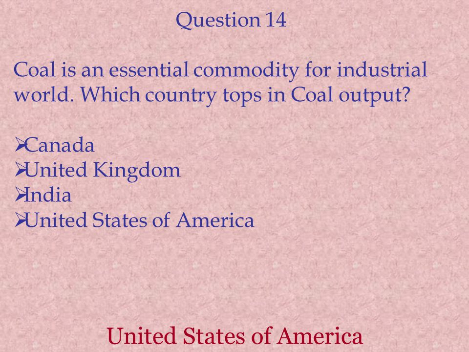 United States of America Question 14 Coal is an essential commodity for industrial world.