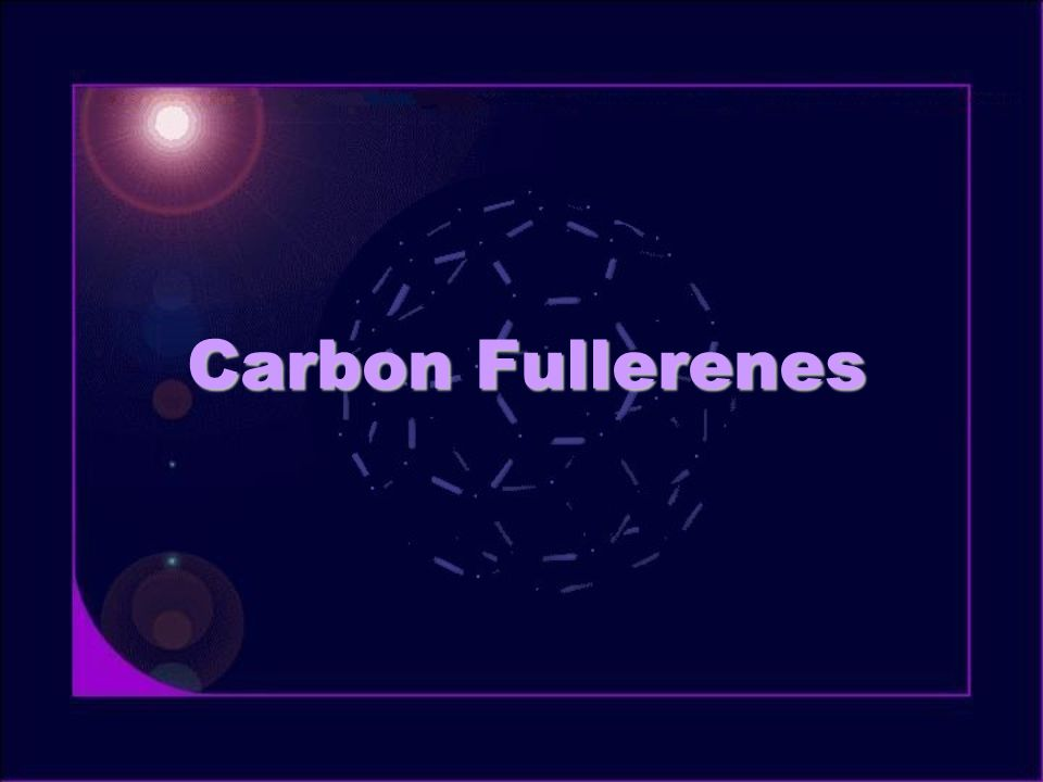 Derivatives Exohedral –Covalent addition of atom or molecule –Hydrogenation C 60 H 18, C 60 H 36 –Fluorination C 60 F 36, C 70 F 34, C 60 F 60 (teflon balls) –Oxidation –Organic groups and complexes C 60 Cl 6 (eta2-C70-Fullerene)-carbonyl-chloro- bis(triphenylphosphine)-iridium