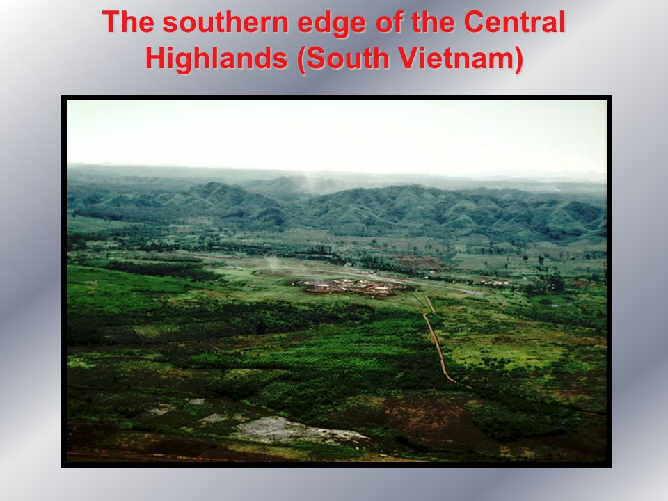 The southern edge of the Central Highlands (South Vietnam)