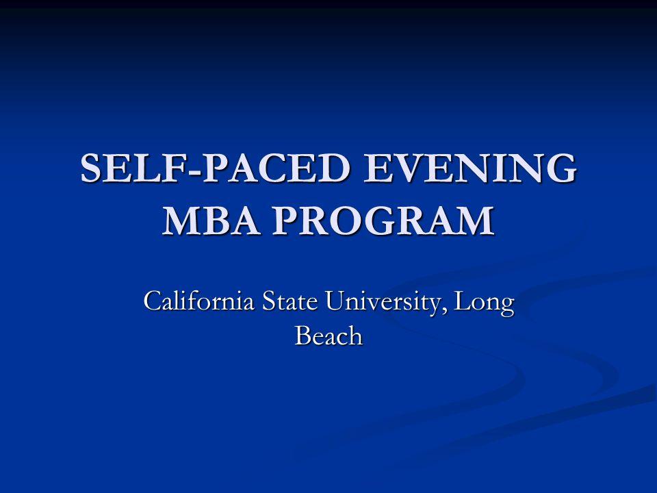 SELF-PACED EVENING MBA PROGRAM California State University, Long Beach
