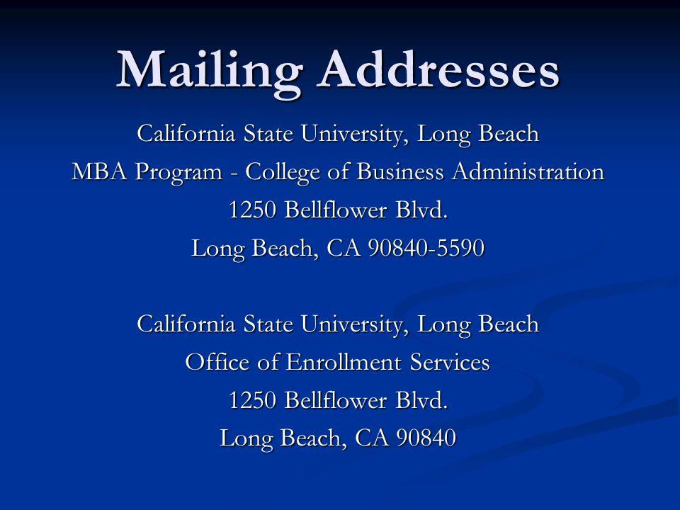 Mailing Addresses California State University, Long Beach MBA Program - College of Business Administration 1250 Bellflower Blvd.