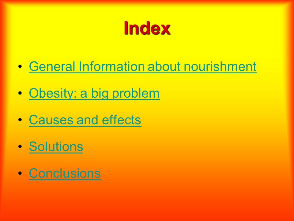 Index General Information about nourishment Obesity: a big problem Causes and effects Solutions Conclusions