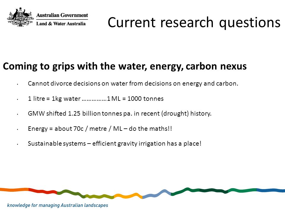 Coming to grips with the water, energy, carbon nexus Cannot divorce decisions on water from decisions on energy and carbon. 1 litre = 1kg water ……………1
