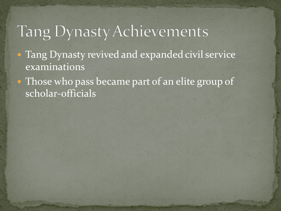 Tang Dynasty revived and expanded civil service examinations Those who pass became part of an elite group of scholar-officials