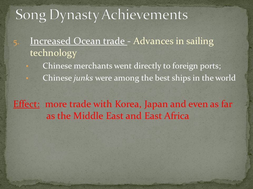 5. Increased Ocean trade - Advances in sailing technology Chinese merchants went directly to foreign ports; Chinese junks were among the best ships in