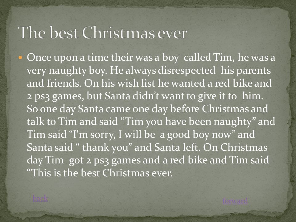 Once upon a time their was a boy called Tim, he was a very naughty boy.