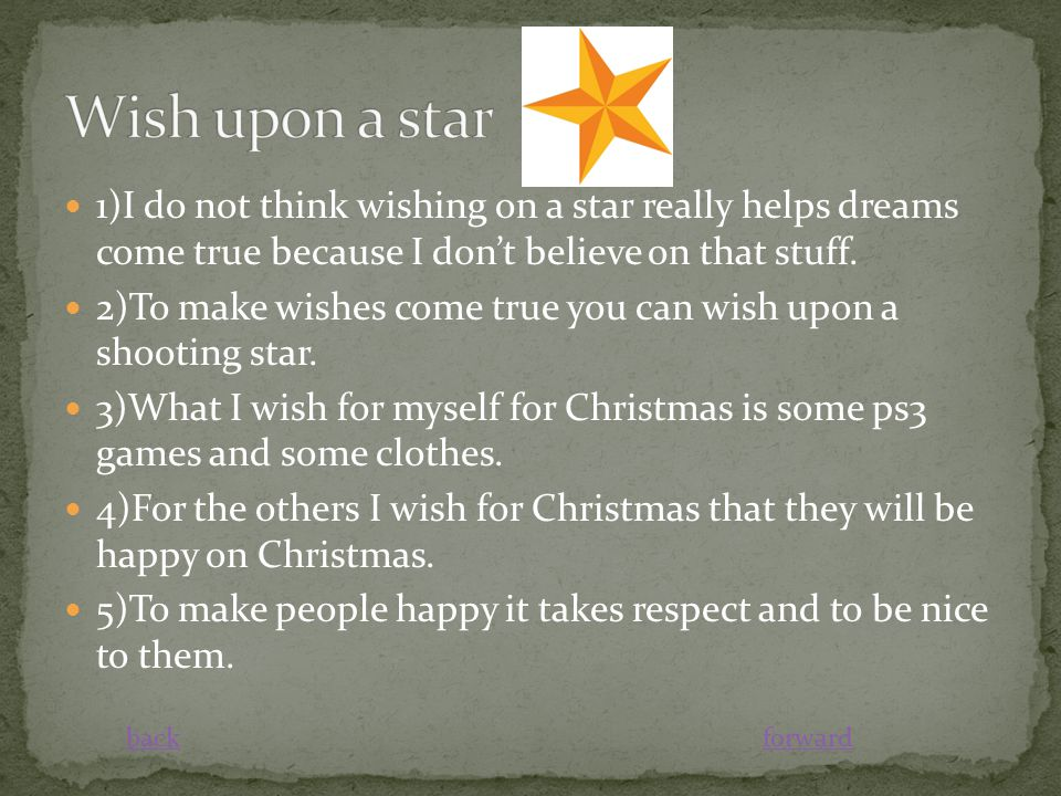1)I do not think wishing on a star really helps dreams come true because I don't believe on that stuff.