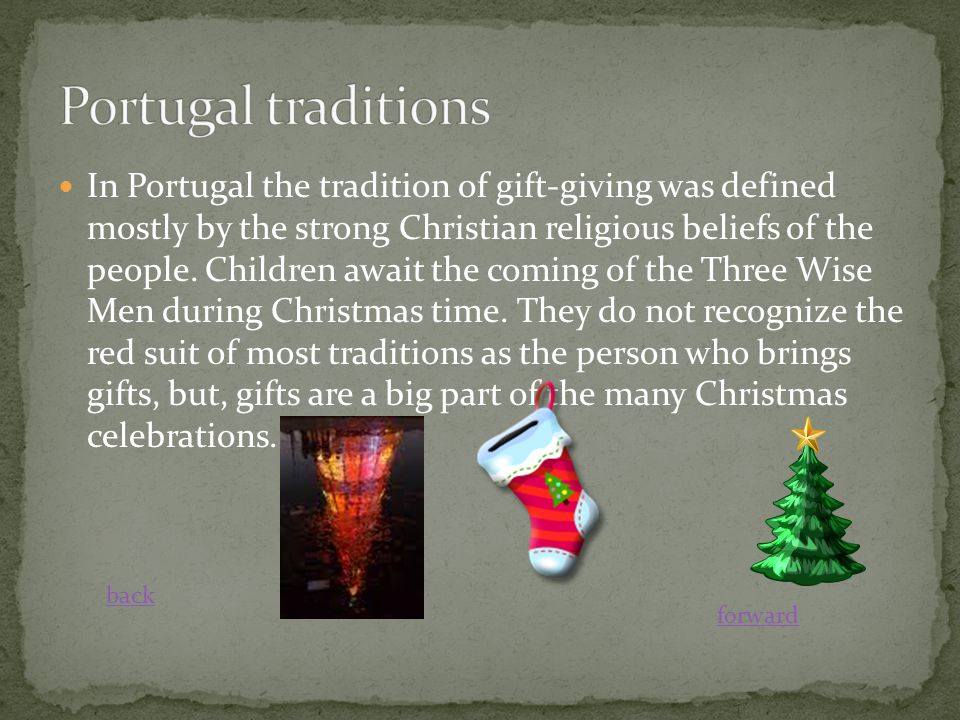 In Portugal the tradition of gift-giving was defined mostly by the strong Christian religious beliefs of the people.