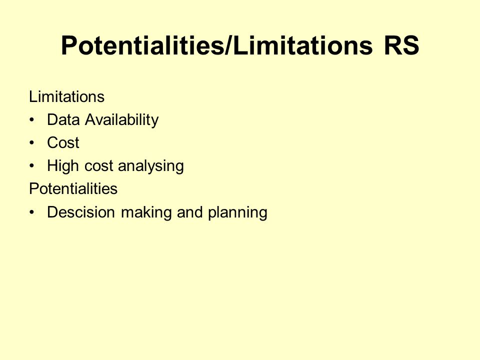 Potentialities/Limitations RS Limitations Data Availability Cost High cost analysing Potentialities Descision making and planning