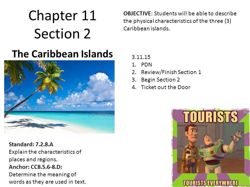 Chapter 11 Section 2 The Caribbean Islands Standard: 7.2.8.A Explain the characteristics of places and regions. Anchor: CC8.5.6-8.D: Determine the mea