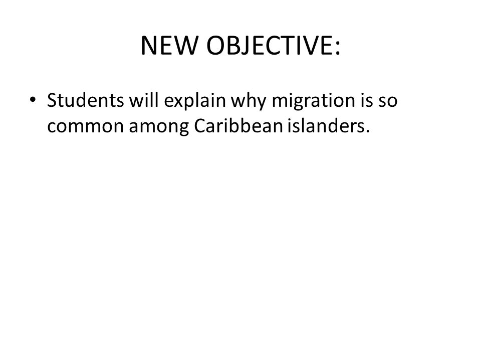 NEW OBJECTIVE: Students will explain why migration is so common among Caribbean islanders.