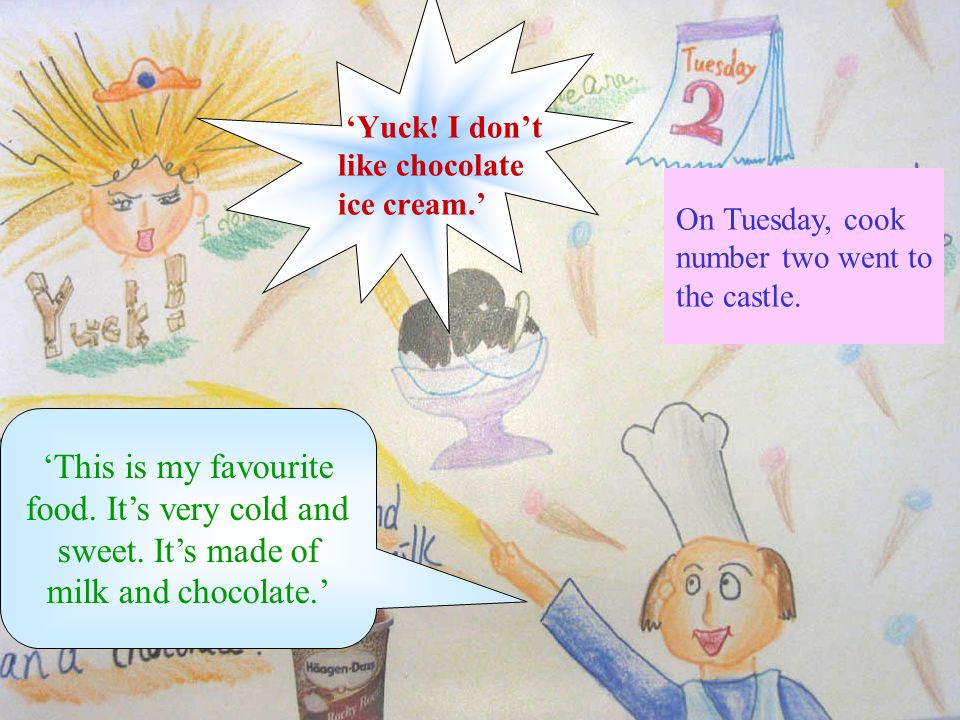 'Yuck. I don't like chocolate ice cream.' On Tuesday, cook number two went to the castle.