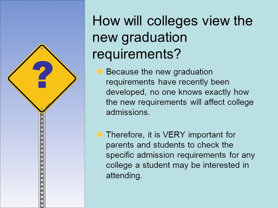  Because the new graduation requirements have recently been developed, no one knows exactly how the new requirements will affect college admissions.