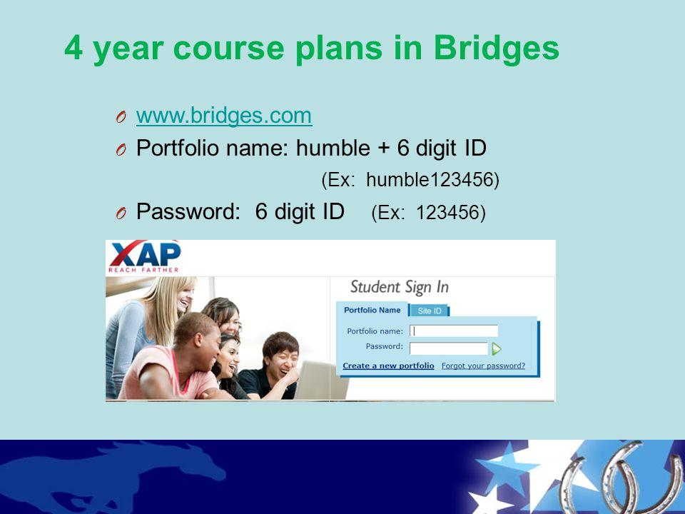 O www.bridges.com www.bridges.com O Portfolio name: humble + 6 digit ID (Ex: humble123456) O Password: 6 digit ID (Ex: 123456) 4 year course plans in