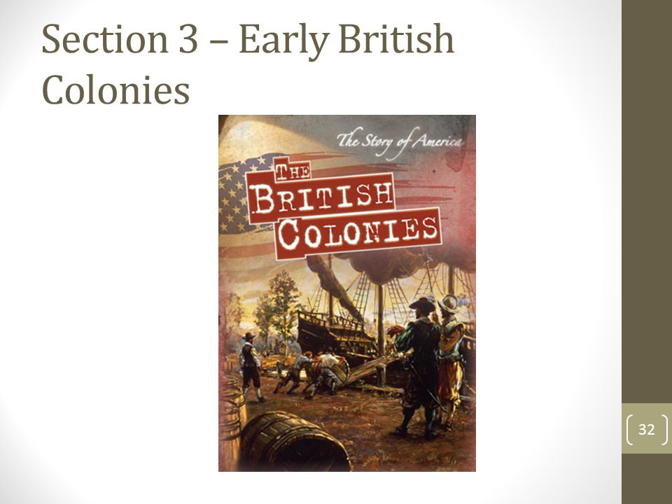 Section 3 – Early British Colonies 32