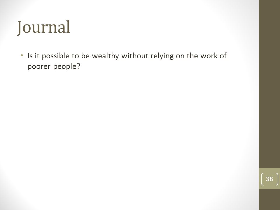 Journal Is it possible to be wealthy without relying on the work of poorer people? 38