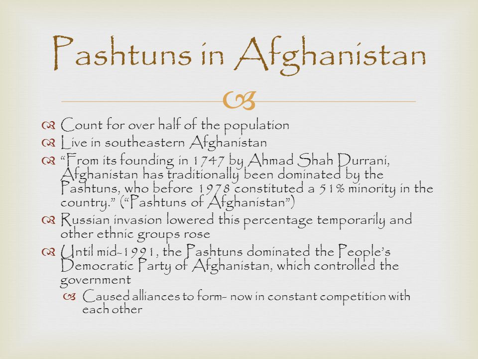 "  Count for over half of the population  Live in southeastern Afghanistan  ""From its founding in 1747 by Ahmad Shah Durrani, Afghanistan has tradi"