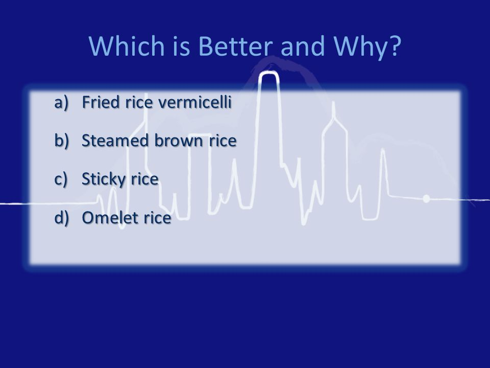 Which is Better and Why a)Fried rice vermicelli b)Steamed brown rice c)Sticky rice d)Omelet rice