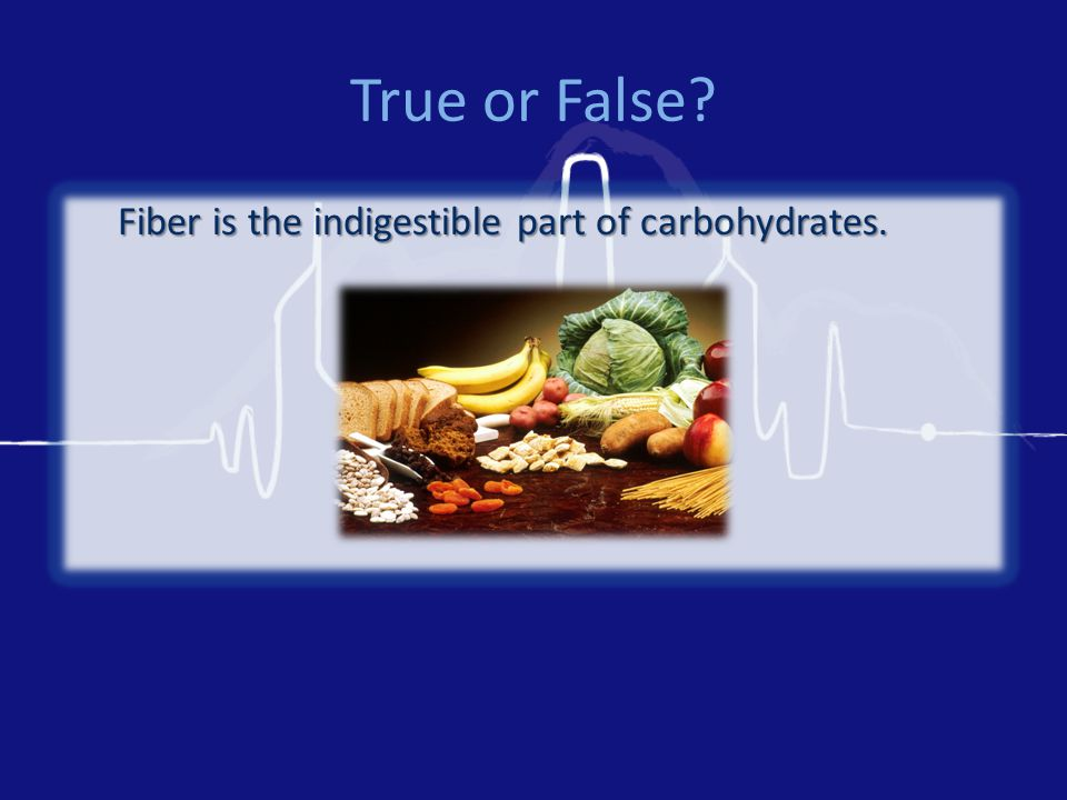 True or False Fiber is the indigestible part of carbohydrates.