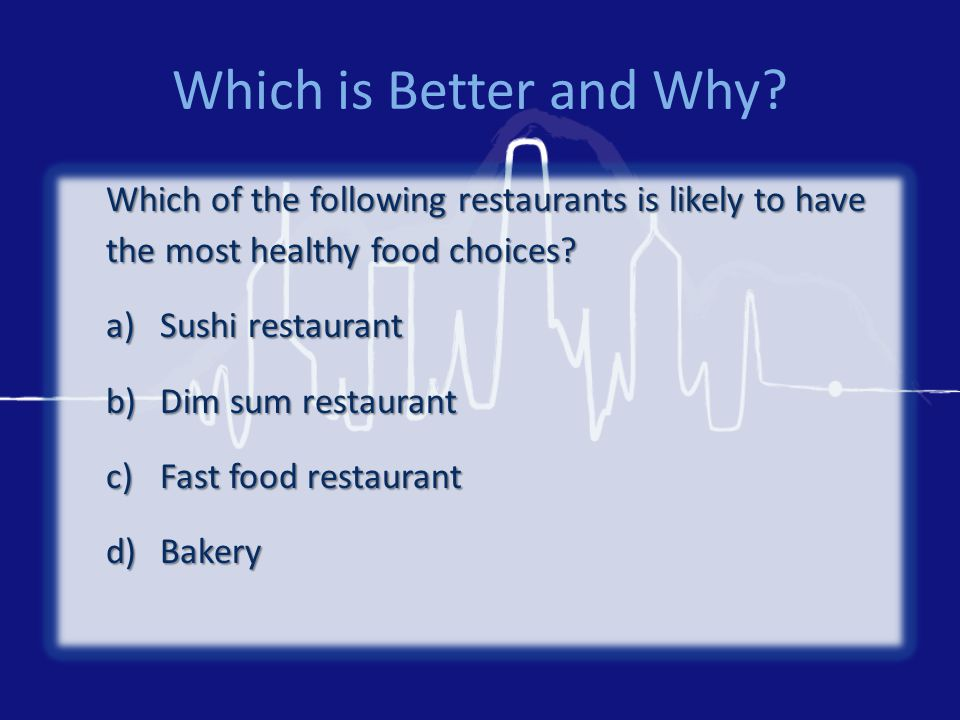 Which is Better and Why? Which of the following restaurants is likely to have the most healthy food choices? a)Sushi restaurant b)Dim sum restaurant c