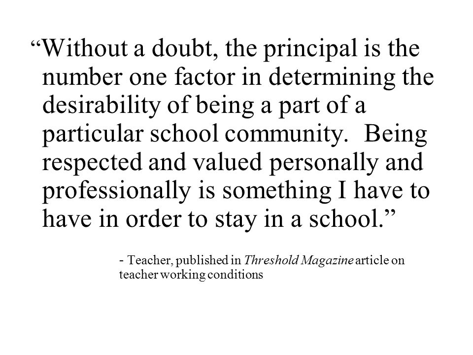 Without a doubt, the principal is the number one factor in determining the desirability of being a part of a particular school community.