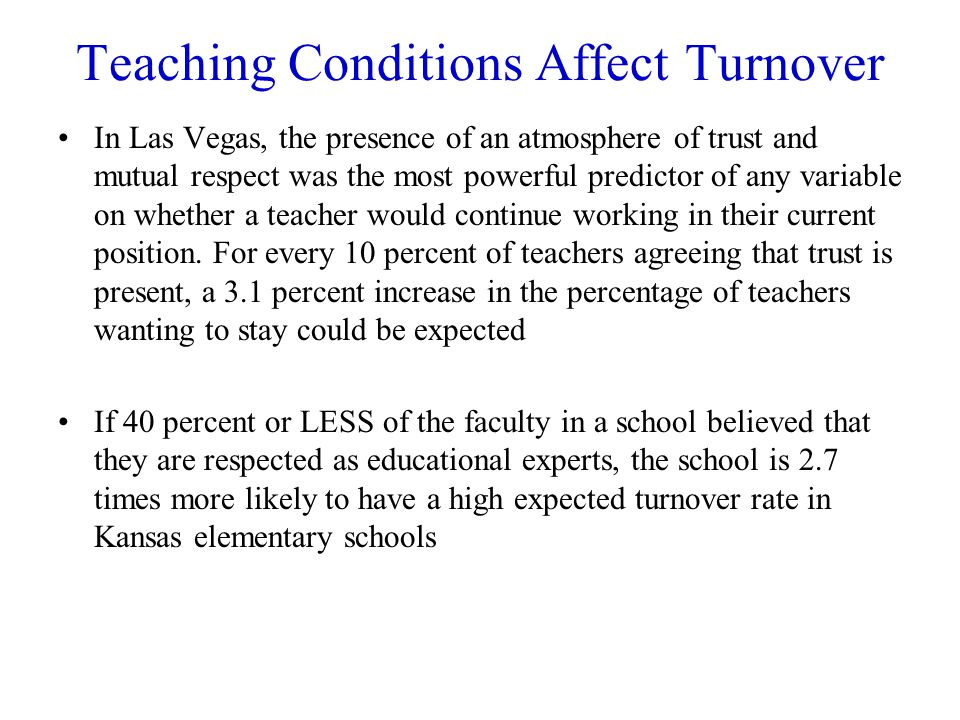 Teaching Conditions Affect Turnover In Las Vegas, the presence of an atmosphere of trust and mutual respect was the most powerful predictor of any variable on whether a teacher would continue working in their current position.