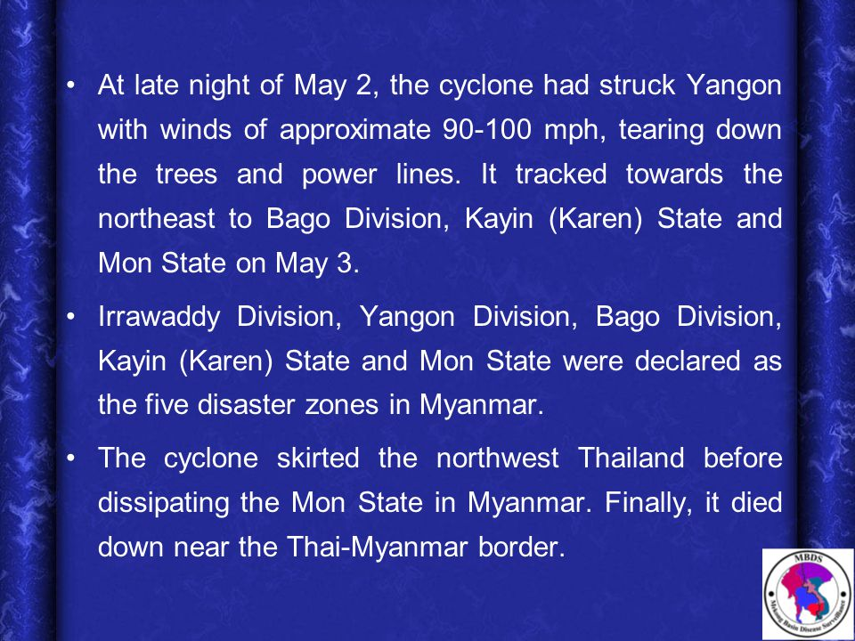 At late night of May 2, the cyclone had struck Yangon with winds of approximate 90-100 mph, tearing down the trees and power lines.