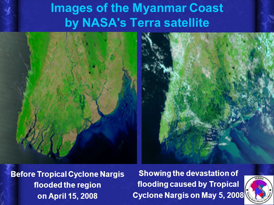 Images of the Myanmar Coast by NASA s Terra satellite Before Tropical Cyclone Nargis flooded the region on April 15, 2008 Showing the devastation of flooding caused by Tropical Cyclone Nargis on May 5, 2008