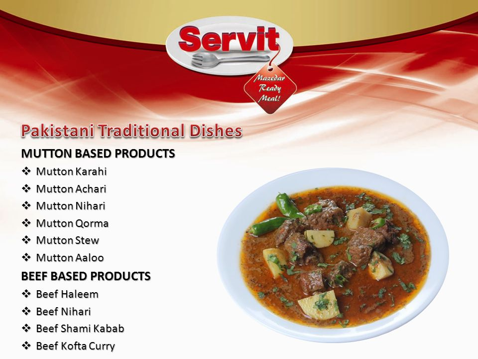 MUTTON BASED PRODUCTS  Mutton Karahi  Mutton Achari  Mutton Nihari  Mutton Qorma  Mutton Stew  Mutton Aaloo BEEF BASED PRODUCTS  Beef Haleem 