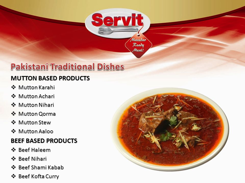 MUTTON BASED PRODUCTS  Mutton Karahi  Mutton Achari  Mutton Nihari  Mutton Qorma  Mutton Stew  Mutton Aaloo BEEF BASED PRODUCTS  Beef Haleem  Beef Nihari  Beef Shami Kabab  Beef Kofta Curry