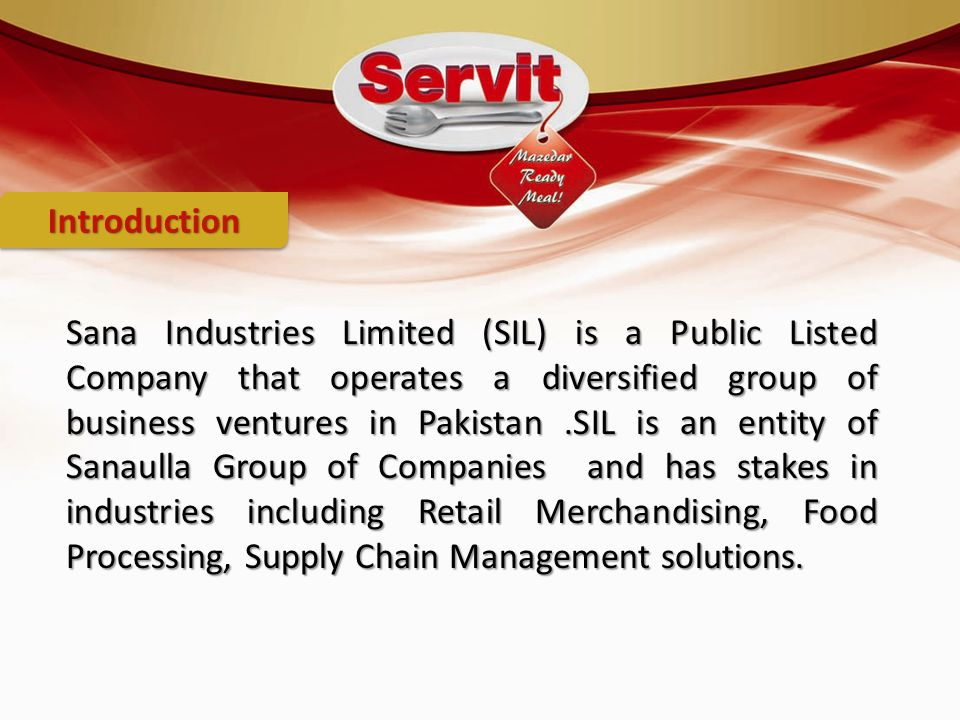 Sana Industries Limited (SIL) is a Public Listed Company that operates a diversified group of business ventures in Pakistan.SIL is an entity of Sanaulla Group of Companies and has stakes in industries including Retail Merchandising, Food Processing, Supply Chain Management solutions.
