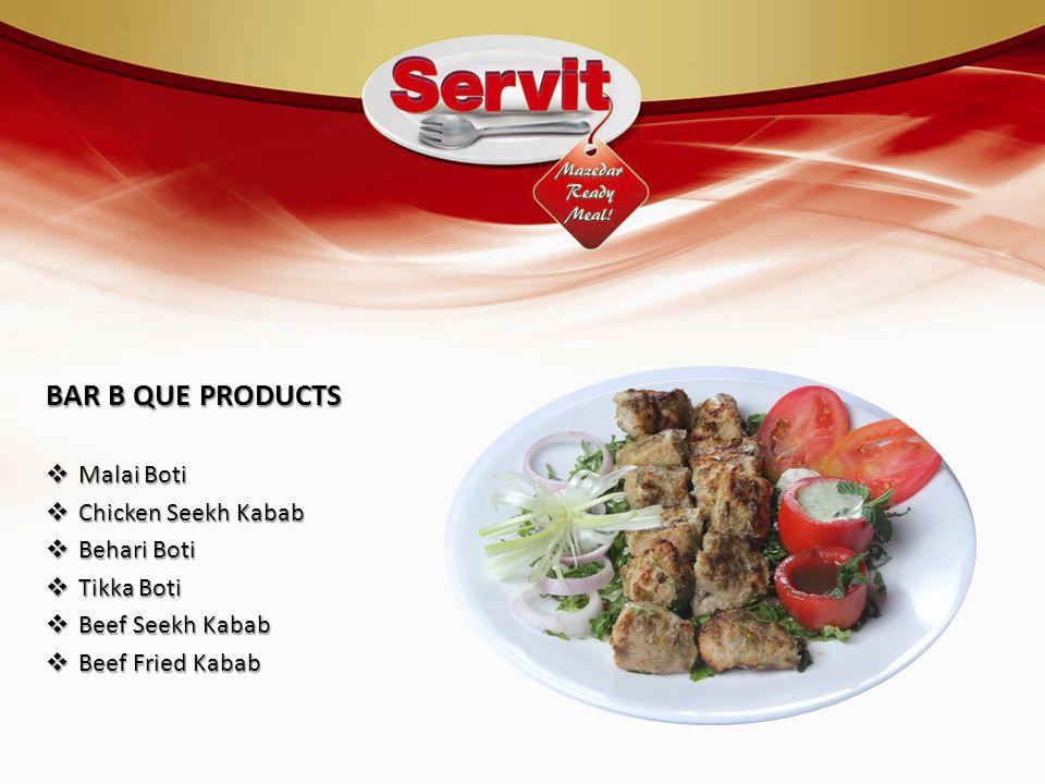 BAR B QUE PRODUCTS  Malai Boti  Chicken Seekh Kabab  Behari Boti  Tikka Boti  Beef Seekh Kabab  Beef Fried Kabab