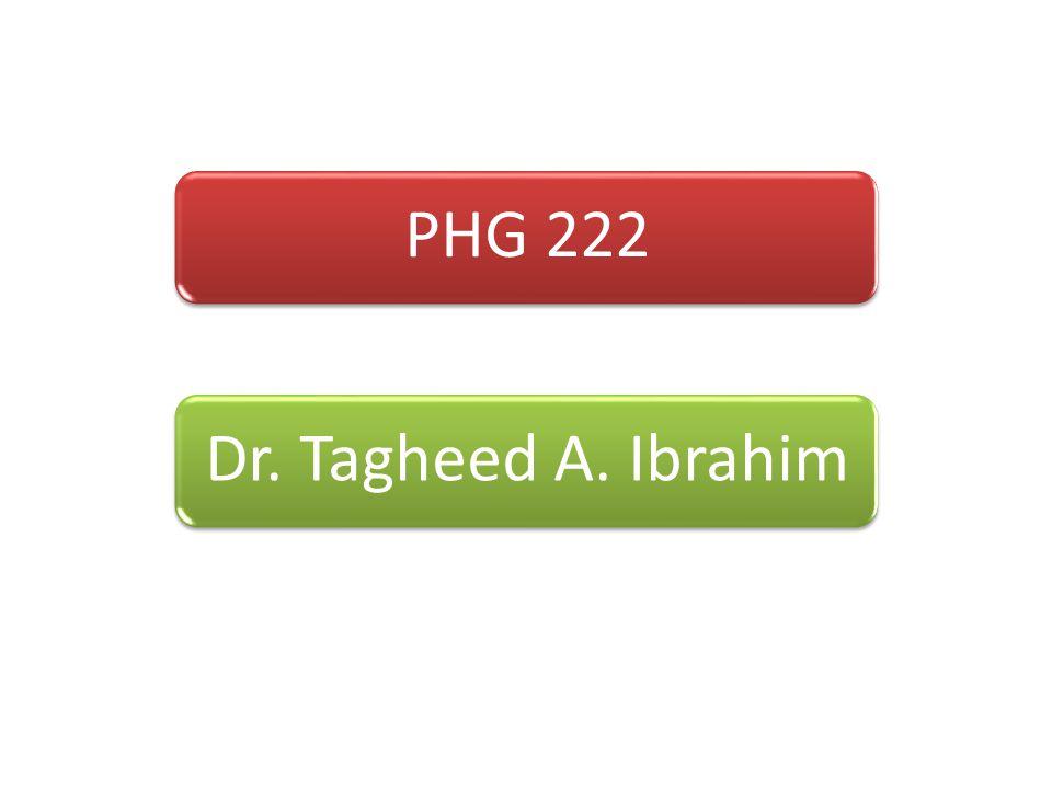PHG 222Dr. Tagheed A. Ibrahim