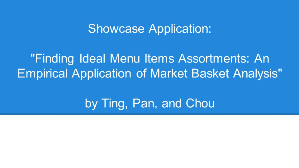 Showcase Application: Finding Ideal Menu Items Assortments: An Empirical Application of Market Basket Analysis by Ting, Pan, and Chou