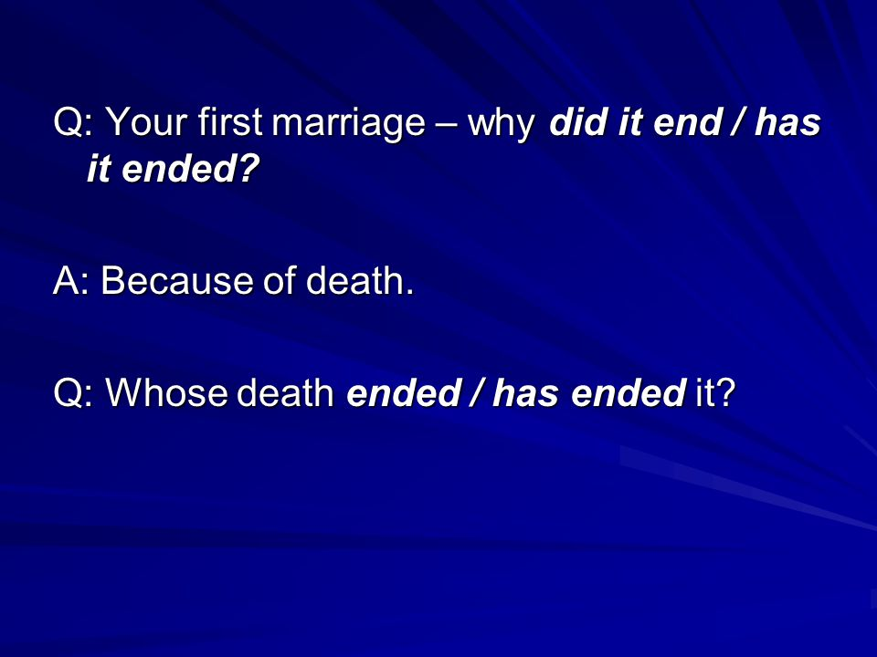 Q: Your first marriage – why did it end / has it ended.