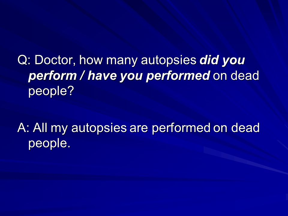 Q: Doctor, how many autopsies did you perform / have you performed on dead people.